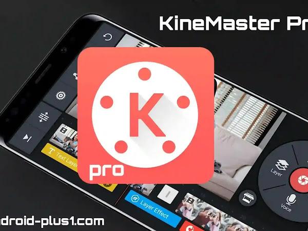تحميل برنامج كين ماستر برو KineMaster Pro المدفوع مهكر كامل مجانا للاندرويد