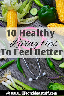 10 Healthy Living Tips to Feel Better.