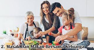 Masak Dan Makan Bersama Keluarga merupakan salah satu cara seru untuk merayakan valentine bersama keluarga