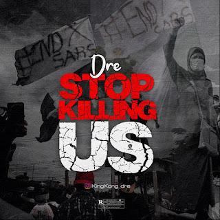 MUSIC: DRE – Stop Killing Us | @DreKingkong
