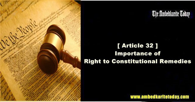 Importance of Right to Constitutional Remedies [ Article 32 ]
