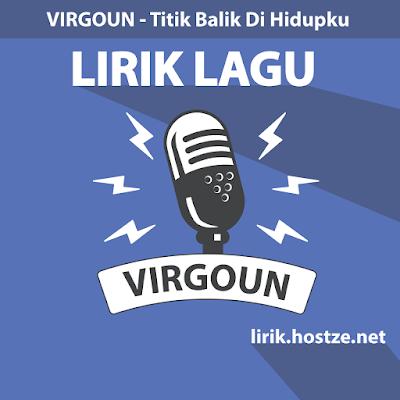 Lirik Lagu Titik Balik Di Hidupku - Virgoun - lirik.hostze.net