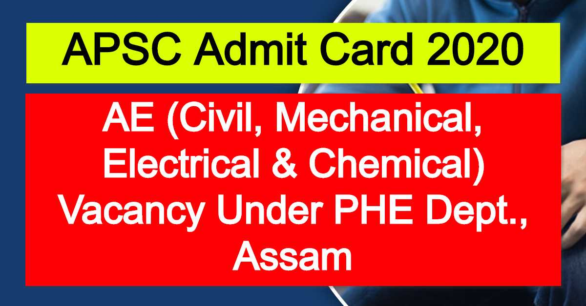 APSC Admit Card 2020 : AE (Civil, Mechanical, Electrical & Chemical) Vacancy Under PHE Dept., Assam