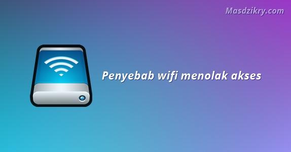 Penyebab wifi menolak akses