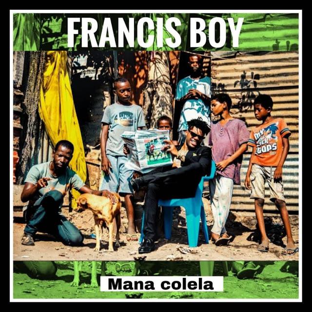 http://www.mediafire.com/file/5of8ovlyou6ujlf/Francis+Boy+-+Mana+Colela+%28Afro+Naija%29.mp3