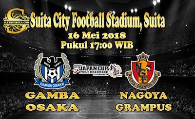JUDI BOLA DAN CASINO ONLINE - PREDIKSI PERTANDINGAN JAPAN CUP GAMBA OSAKA VS NAGOYA GRAMPUS 16 MEI 2018