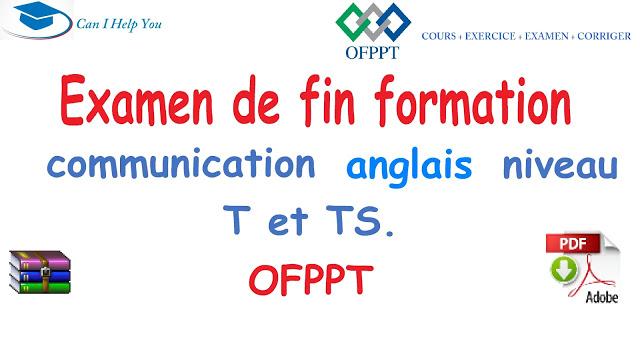Examen de fin formation communication  anglais niveau T et TS OFPPT.