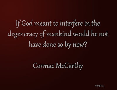 """If God meant to interfere in the degeneracy of mankind would he not have done so by now?"""