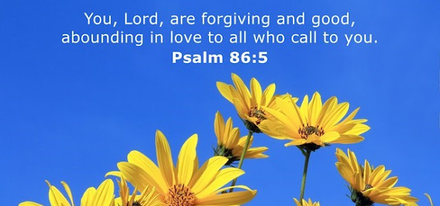 You, Lord, are forgiving and good, abounding in love to all who call to you.