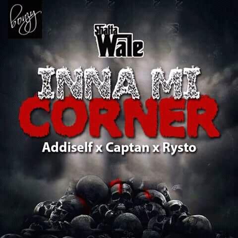 Shatta Wale - Inna Mi Corner Ft Addi Self x Captan x Rysto