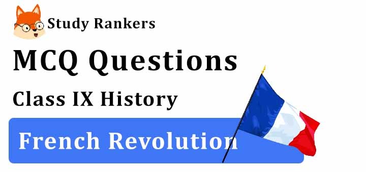 MCQ Questions for Class 9 History: Ch 1 French Revolution