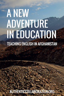 A New Adventure in Education: Teaching English in Afghanistan from authenticcollaboration.org #education #teachingabroad #english