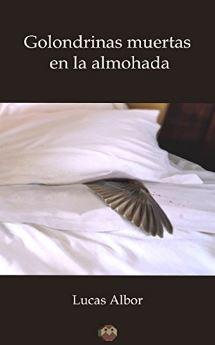 Golondrinas muertas en la almohada, de Lucas Albor