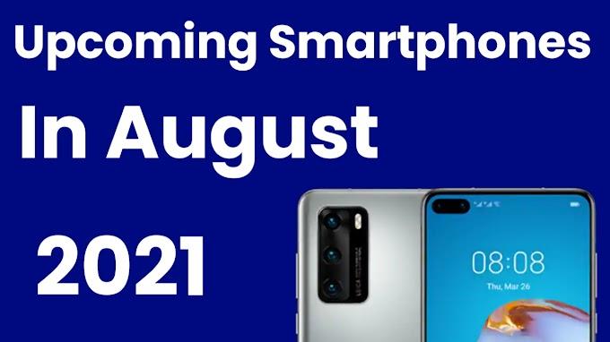 Upcoming Smartphones In Augest 2021