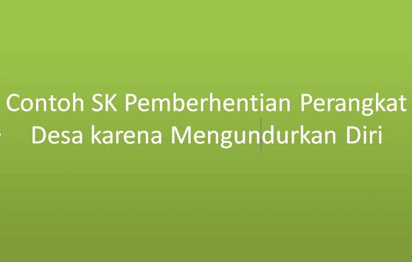 Contoh SK Pemberhentian Perangkat Desa karena Mengundurkan Diri Contoh SK Pemberhentian Perangkat Desa karena Mengundurkan Diri