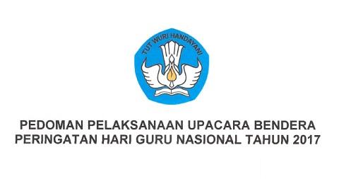 Pedoman Pelaksanaan Upacara Bendera Peringatan Hari Guru Nasional Tahun 2017