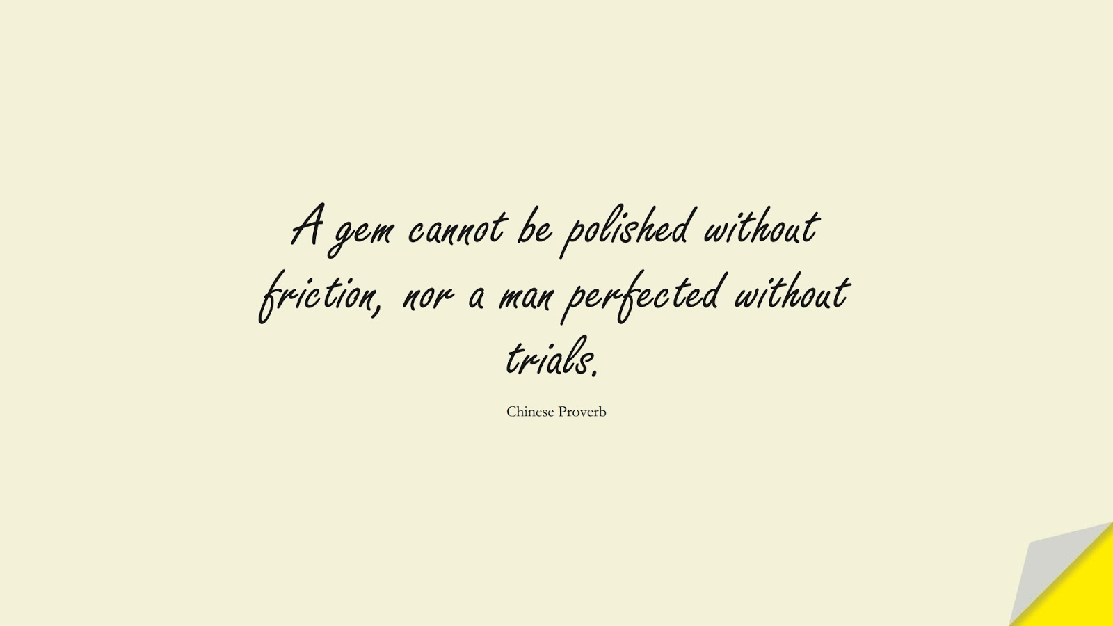 A gem cannot be polished without friction, nor a man perfected without trials. (Chinese Proverb);  #ShortQuotes