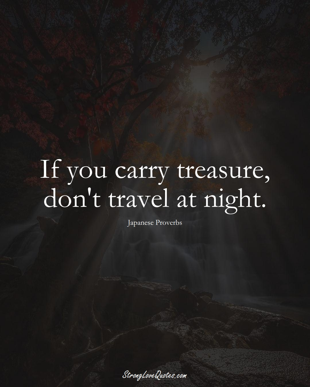 If you carry treasure, don't travel at night. (Japanese Sayings);  #AsianSayings