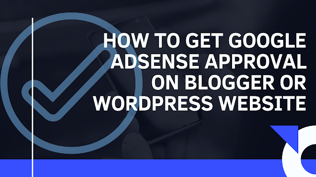 How to get google AdSense approval on blogger or WordPress website