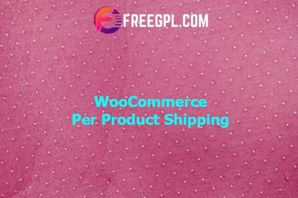 WooCommerce Per Product Shipping Nulled Download Free