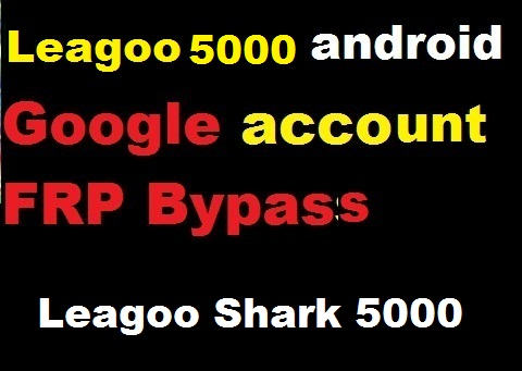 Leagoo Shark 5000 google account reset and FRP bypass