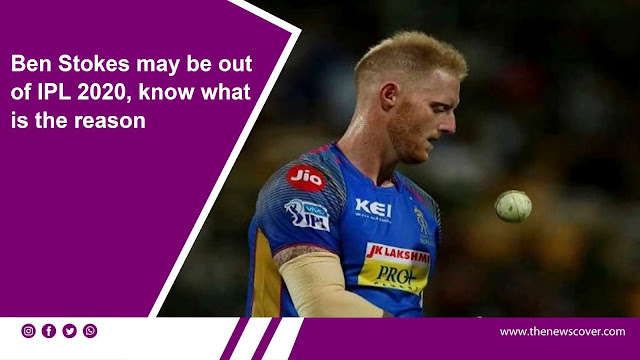 sports, sports news, ipl 2020, Rajasthan Royals, Ben stokes, Ben Stokes may be out of IPL 2020