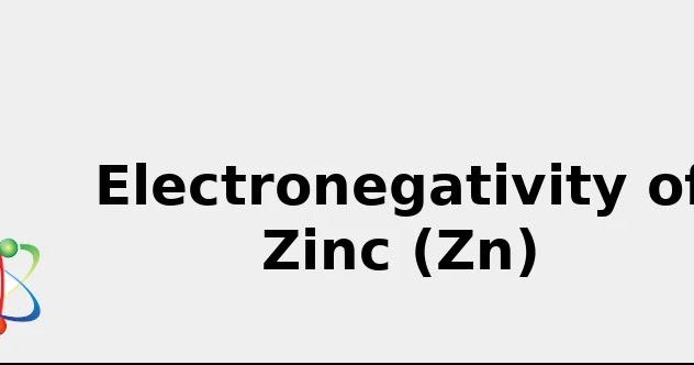 Electronegativity of Zinc (Zn) [& Uses, Discovery, Sources