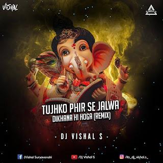 TUJHKO PHIR SE JALWA DIKHANA HI HOGA (REMIX) - DJ VISHAL S