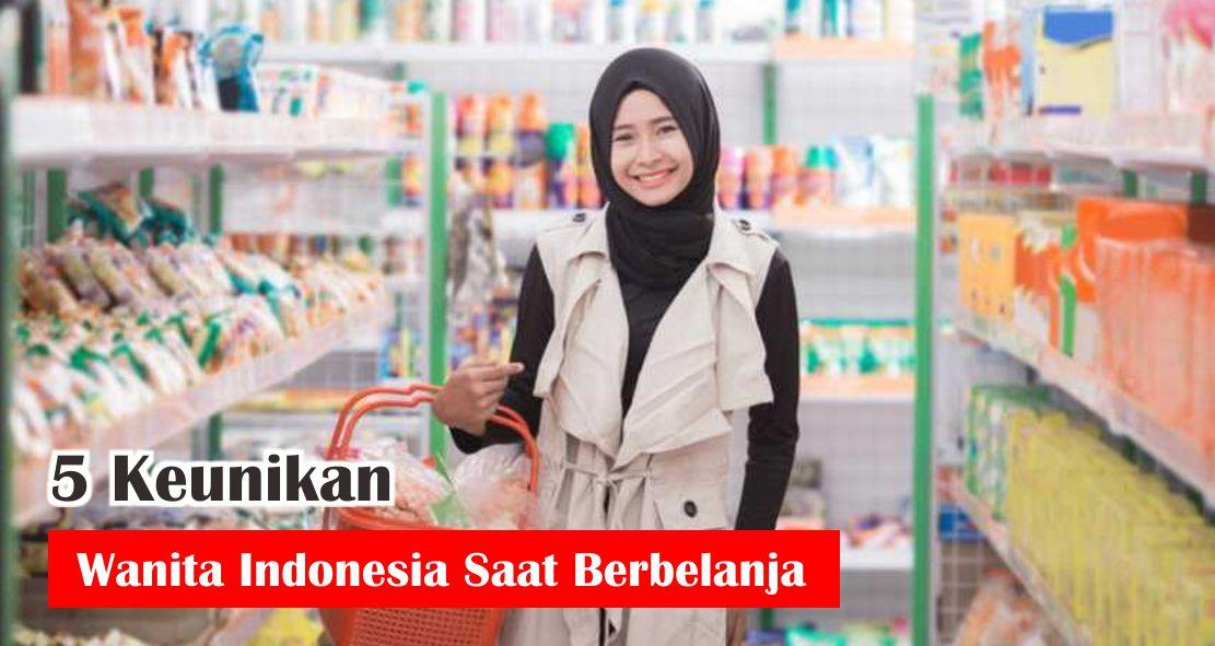 5 Keunikan Yang Dimiliki Wanita Indonesia Saat Berbelanja
