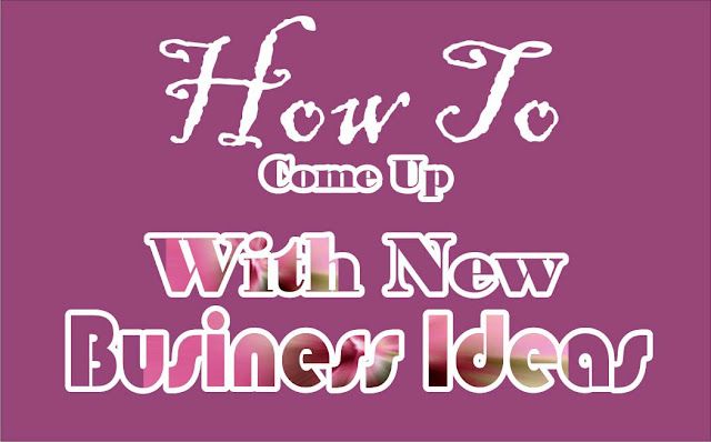 How To Come Up With New Business Ideas