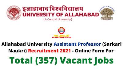 Free Job Alert: Allahabad University Assistant Professor (Sarkari Naukri) Recruitment 2021 - Online Form For Total (357) Vacant Jobs
