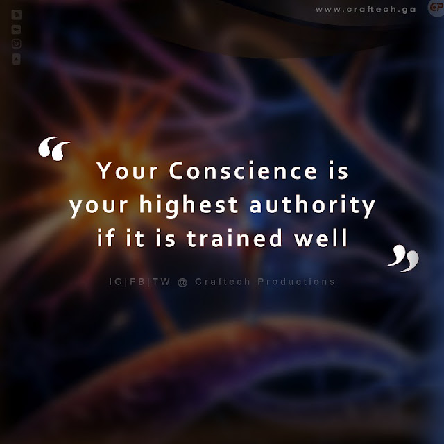 Your Conscience is your highest authority
