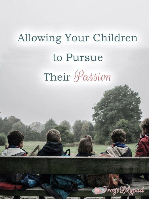 Allowing Your Children To Pursue Their Passion