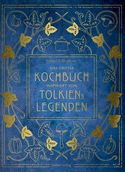 Bücherblog. Neuzugänge. Buchcover. Das große Kochbuch inspiriert von Tolkiens Legenden von Robert Tuesley Anderson. Kochbuch. Hölker Verlag.
