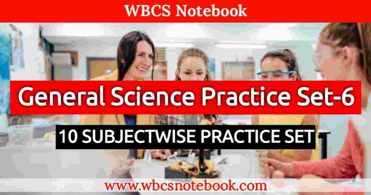 General Science Set-6    WBCS Notebook