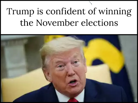 Trump is confident of winning the November elections