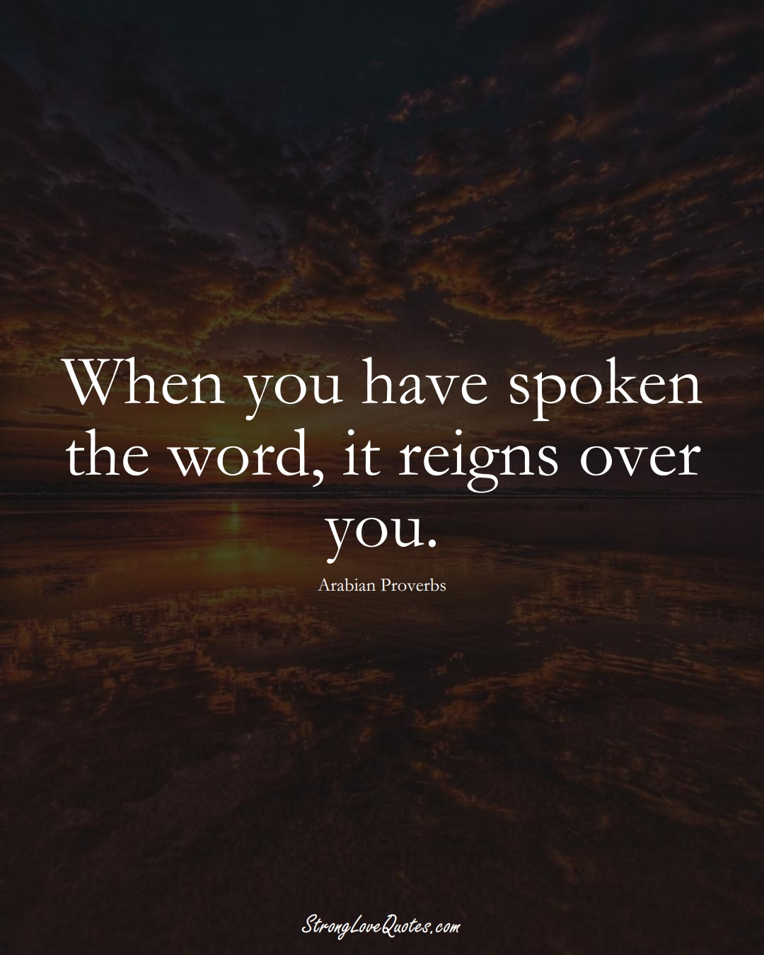 When you have spoken the word, it reigns over you. (Arabian Sayings);  #aVarietyofCulturesSayings