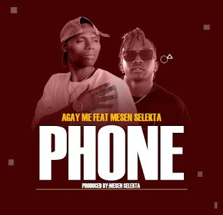 Audio | Agay ME Ft. Mesen Selekta – PHONE | Download Mp3