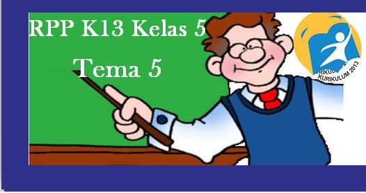 RPP Kelas 5 SD/MI Tema 5 Edisi Revisi K-2013 Terbaru