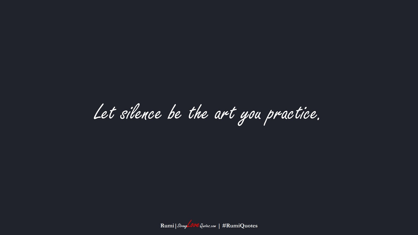 Let silence be the art you practice. (Rumi);  #RumiQuotes