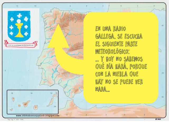 En una radio gallega, se escucha el siguiente reporte meteorológico: ... y hoy no sabemos qué día hará, porque con la niebla que hay no se puede ver nada...