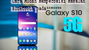 Cara Mudah Memperbaiki Masalah Bluetooth pada Samsung Galaxy S10 1