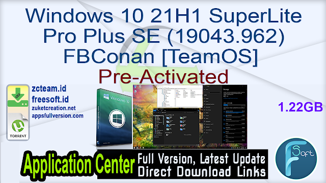 Windows 10 21H1 SuperLite Pro Plus SE (19043.962) FBConan [TeamOS] Pre-Activated 2021_ ZcTeam.id