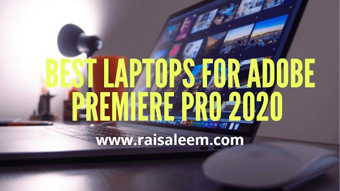 Best Laptops For Adobe Premiere Pro 2021 [Best laptops Buyer's Guide]