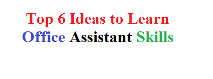 Top 6 Ideas to Learn Office Assistant Skills