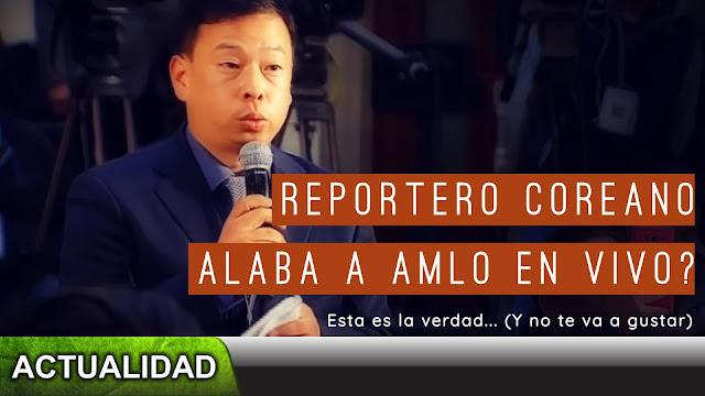 ¿Reportero coreano alabó a AMLO por su gobierno? La verdad