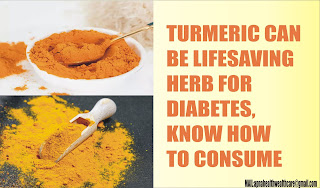 TURMERIC CAN BE LIFESAVING HERB FOR DIABETES, KNOW HOW TO CONSUME