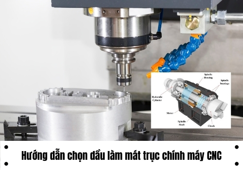 Hướng dẫn chọn dầu làm mát trục chính máy CNC