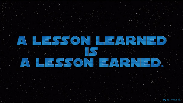 A lesson learned is a lesson earned.