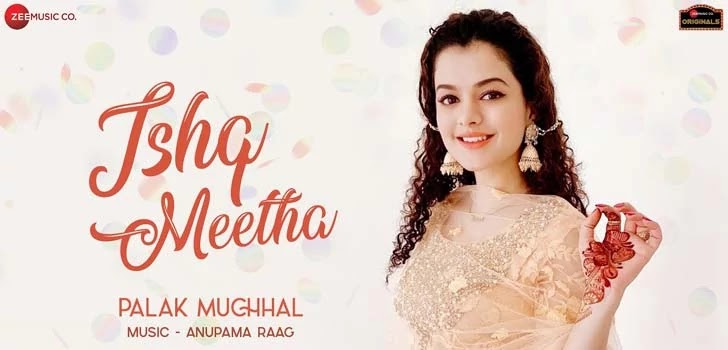 Ishq Meetha Lyrics & Mp3 - Palak Muchhal , Ishq Meetha  Palak Muchhal Lyrics In English, Ishq Meetha  Palak Muchhal Lyrics In Hindi